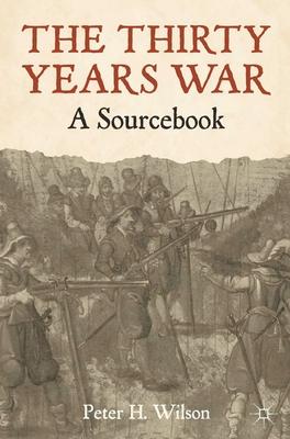 The Thirty Years War: A Sourcebook - Wilson, Peter H, Professor, PhD
