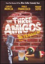 The Three Amigos Uncensored!