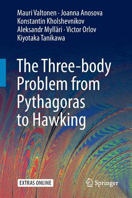 The Three-body Problem from Pythagoras to Hawking - Valtonen, Mauri, and Myllari, Aleksandr, and Orlov, Victor
