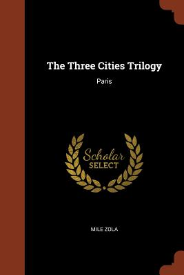The Three Cities Trilogy: Paris - Zola, Emile