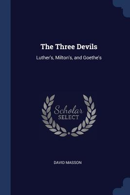 The Three Devils: Luther's, Milton's, and Goethe's - Masson, David