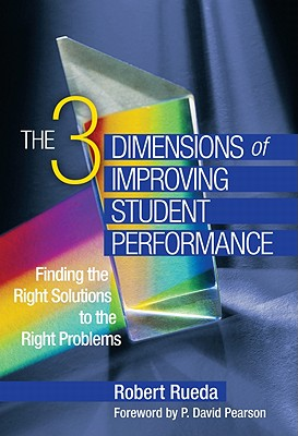 The Three Dimensions of Improving Student Performance: Finding the Right Solutions to the Right Problems - Rueda, Robert