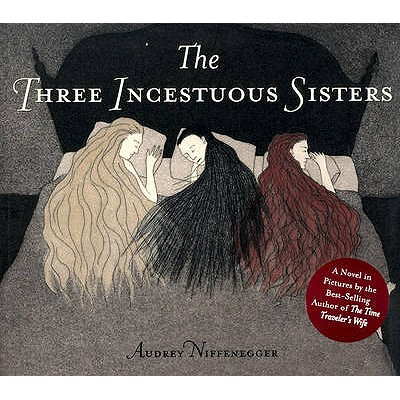 The Three Incestuous Sisters - Niffenegger, Audrey