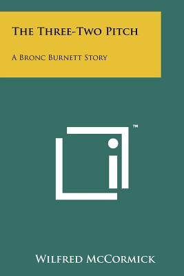 The Three-Two Pitch: A Bronc Burnett Story - McCormick, Wilfred