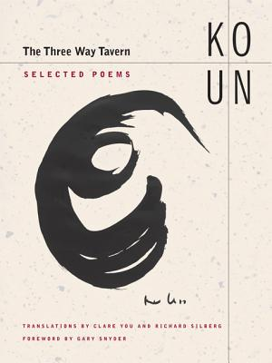 The Three Way Tavern: Selected Poems - Ko, Un, and You, Clare (Translated by), and Silberg, Richard (Translated by)