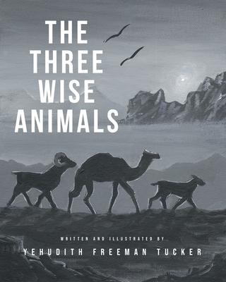 The Three Wise Animals - Tucker, Yehudith Freeman