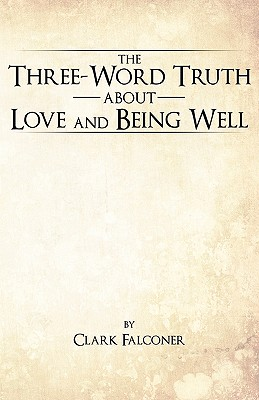 The Three-Word Truth about Love and Being Well - Falconer, Clark