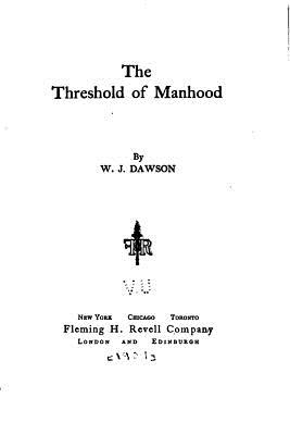 The Threshold of Manhood - Dawson, W J