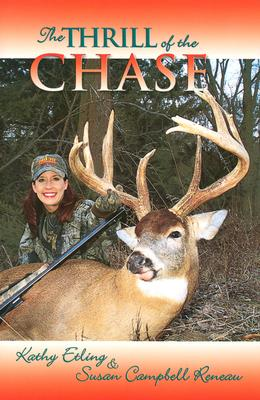 The Thrill of the Chase: Women and Their North American Big-Game Trophies - Etling, Kathy, and Reneau, Susan Campbell