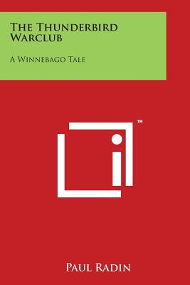 The Thunderbird Warclub: A Winnebago Tale - Radin, Paul
