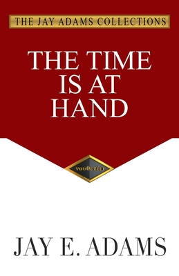 The Time Is at Hand - Adams, Jay E