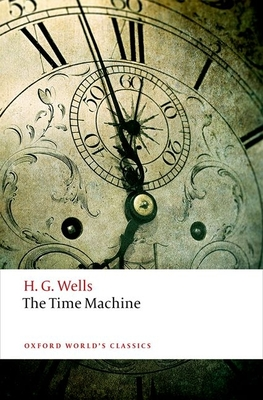 The Time Machine - Wells, H. G., and Luckhurst, Roger (Editor)