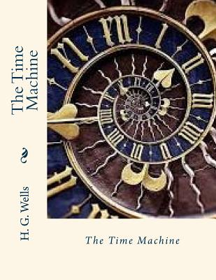 The Time Machine - Wells, H G, and Gahan F I E, John (Editor)