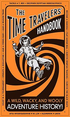The Time Travelers' Handbook: A Wild, Wacky, and Wooly Adventure Through History! - Stride, Lottie