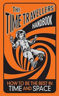 The Time-Travellers' Handbook: How to be the Best in Time and Space -