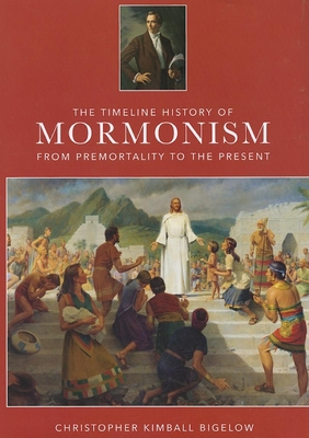 The Timeline History of Mormonism - Kimbell Bigelow, Christopher, and Riess, Jana, PH.D., and Bigelow, Christopher Kimbell