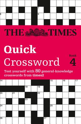 The Times Quick Crossword Book 4: 80 General Knowledge Puzzles from the Times 2 - The Times Mind Games, and Browne, Richard