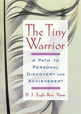 The Tiny Warrior: A Path to Personal Discovery & Achievement - Bear Vanas, D J Eagle