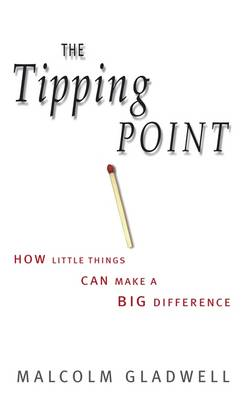 The Tipping Point: How Little Things Can Make a Big Difference - Gladwell, Malcolm