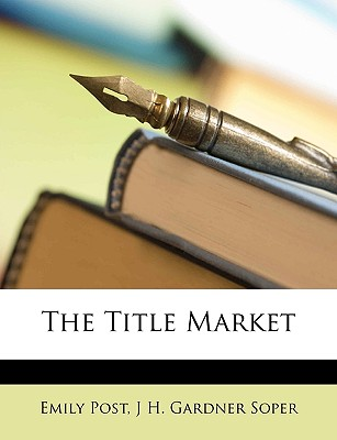 The Title Market - Post, Emily, and Soper, J H Gardner