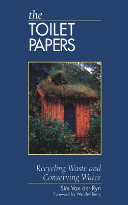 The Toilet Papers: Recycling Waste and Conserving Water - Van Der Ryn, Sim, and Berry, Wendell (Foreword by)