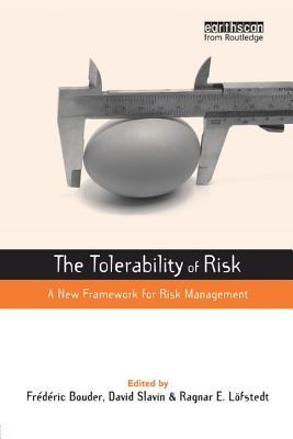 The Tolerability of Risk: A New Framework for Risk Management - Bouder, Frederic (Editor), and Slavin, David (Editor), and Lofstedt, Ragnar E (Editor)