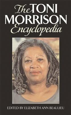The Toni Morrison Encyclopedia - Beaulieu, Elizabeth Ann (Editor)