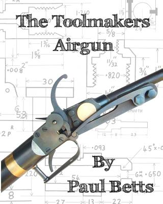 The Toolmakers Airgun - Betts, Paul