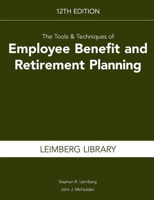 The Tools & Techniques of Employee Benefit and Retirement Planning - Leimberg, Stephan R, and McFadden, John J