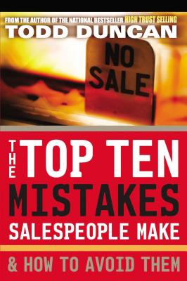 The Top Ten Mistakes Salespeople Make & How to Avoid Them - Duncan, Todd M