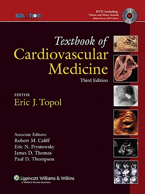 The Topol Solution: Textbook of Cardiovascular Medicine, with DVD, Plus Integrated Content Website - Topol, Eric J., MD (Editor), and Califf, Robert M. (Associate editor), and Prystowsky, Eric N. (Associate editor)