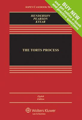 The Torts Process - Henderson, James A, Jr., and Pearson, Richard N, and Kysar, Douglas A, Professor