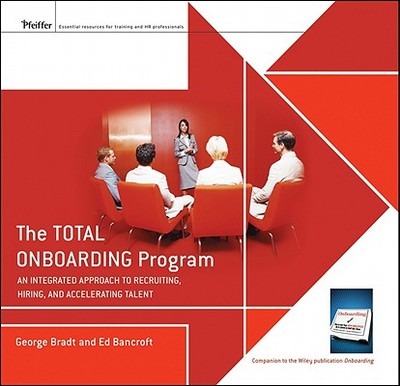 The Total Onboarding Program: An Integrated Approach to Recruiting, Hiring, and Accelerating Talent - Bradt, George B, and Bancroft, Ed