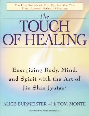 The Touch of Healing: Energizing the Body, Mind, and Spirit with Jin Shin Jyutsu - Burmeister, Alice, and Monte, Tom