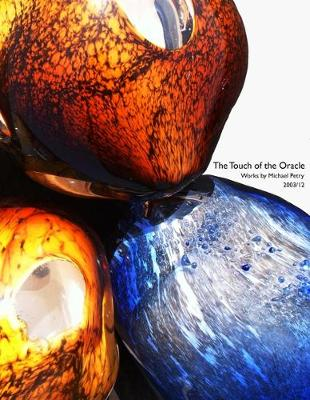 The Touch of the Oracle: Michael Petry: Works 2003/12 - George, Adrian, and Hough, Katherine Plake