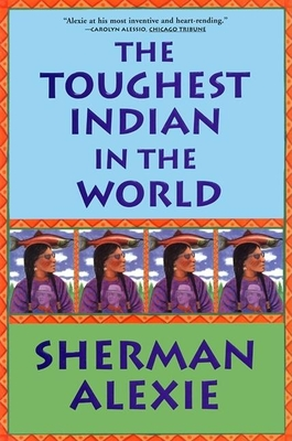 The Toughest Indian in the World Toughest Indian in the World - Alexie, Sherman