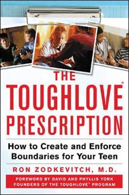 The Toughlove Prescription: How to Create and Enforce Boundaries for Your Teen - Zodkevitch, Ron, and York, David (Foreword by), and York, Phyllis (Foreword by)