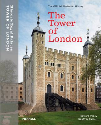 The Tower of London: The Official Illustrated History - Parnell, Geoffrey, and Impey, Edward