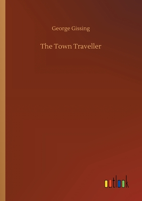 The Town Traveller - Gissing, George