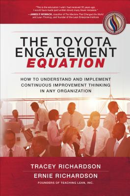 The Toyota Engagement Equation: How to Understand and Implement Continuous Improvement Thinking in Any Organization - Richardson, Tracey, and Richardson, Ernie
