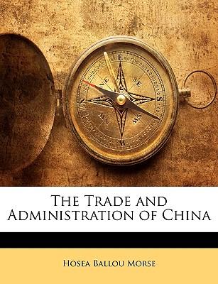 The Trade and Administration of China - Morse, Hosea Ballou