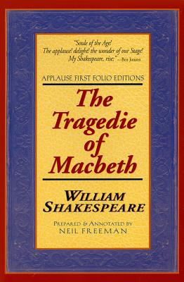 The Tragedie of Macbeth: Applause First Folio Editions - Shakespeare, William, and Freeman, Neil (Editor)