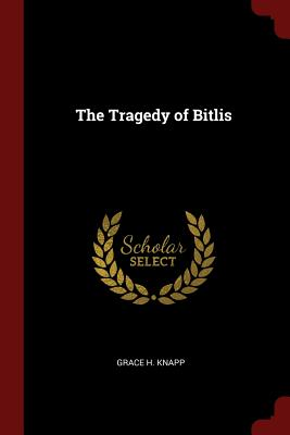 The Tragedy of Bitlis - Knapp, Grace H