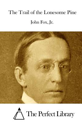 The Trail of the Lonesome Pine - Fox, John, Jr., and The Perfect Library (Editor)