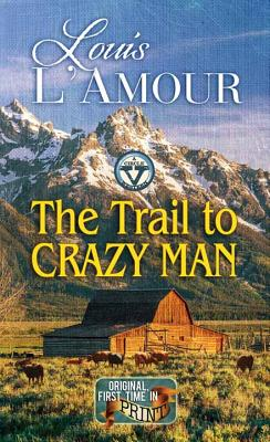 The Trail to Crazy Man: A Western Duo: A Circle V Western - L'Amour, Louis
