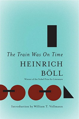 The Train Was on Time - Boll, Heinrich, and Vennewitz, Leila (Translated by), and Vollmann, William T (Afterword by)