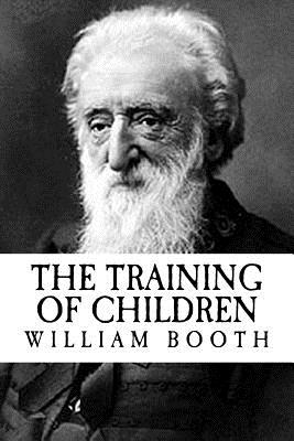 The Training of Children - Booth, William, and Press, Revival (Prepared for publication by)