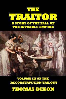 The Traitor-A Story of the Fall of the Invisible Empire - Dixon, Thomas