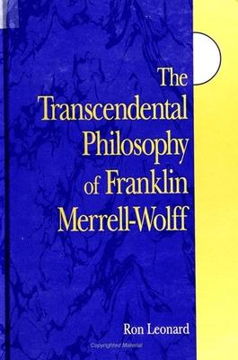 The Transcendental Philosophy of Franklin Merrell-Wolff - Leonard, Ron