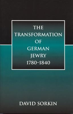 The Transformation of German Jewry, 1780-1840 - Sorkin, David